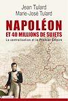 Télécharger le livre :  Napoléon et 40 millions de sujets