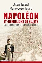 Download this eBook Napoléon et 40 millions de sujets