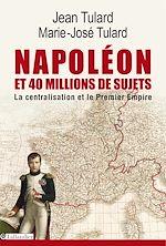 Download this eBook Napoléon et 40 millions de sujets