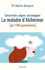 Download this eBook Comprendre, soigner, accompagner la maladie d'Alzheimer en 100 questions