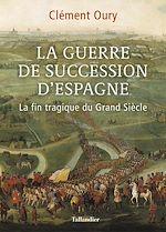 Téléchargez le livre :  La guerre de succession d'Espagne