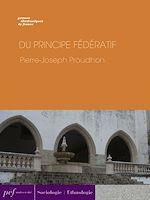 Download this eBook Du principe fédératif et de la nécessité de reconstituer le Parti de la Révolution