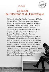 Téléchargez le livre :  Le Musée de l'Horreur et du Fantastique : 51 histoires courtes publiées dans leurs versions intégrales (édition revue et corrigée).
