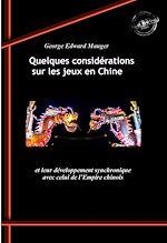Téléchargez le livre :  Quelques considérations sur les jeux en Chine et leur développement synchronique avec celui de l'Empire chinois (édition intégrale, revue et corrigée).