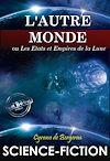 Télécharger le livre :  L'Autre Monde : ou Les Etats et Empires de la Lune (édition intégrale, revue et corrigée).