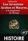 Télécharger le livre :  Les invasions Arabes et Maures, et le peuplement de l'Europe (édition intégrale, revue et corrigée).