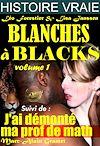 Télécharger le livre :  Blanches à blacks Volume I Suivi de : J'ai démonté ma prof de math [Histoires Vraies, Versions complètes et non censurées]