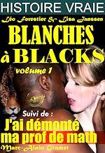 Téléchargez le livre :  Blanches à blacks Volume I Suivi de : J'ai démonté ma prof de math [Histoires Vraies, Versions complètes et non censurées]