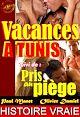 Télécharger le livre : Vacances à Tunis. Suivi de : Pris au piège [Histoires Vraies, Versions complètes et non censurées]