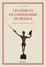 Download this eBook Les débuts de l'hispanisme en France