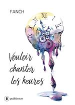Download this eBook Vouloir chanter les heures