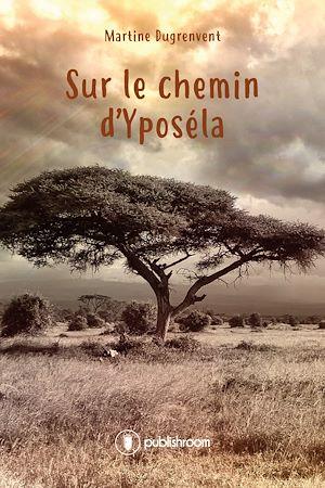 Téléchargez le livre :  Sur le chemin d'Yposéla