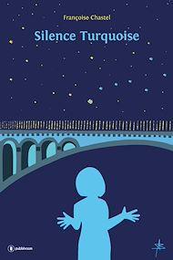 Téléchargez le livre :  Silence Turquoise