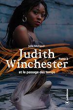 Téléchargez le livre :  Judith Winchester  et le passage des temps - Tome 5