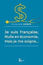 Download this eBook Je suis française, nulle en économie, mais je me soigne…