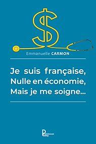 Téléchargez le livre :  Je suis française, nulle en économie, mais je me soigne…