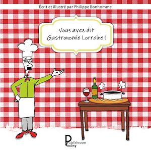 Téléchargez le livre :  Vous avez dit Gastronomie lorraine!