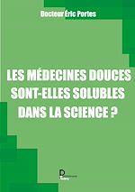 Download this eBook Les médecines douces sont-elles solubles dans la science ?