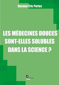 Téléchargez le livre :  Les médecines douces sont-elles solubles dans la science ?