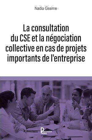 Téléchargez le livre :  La consultation du CSE et la négociation collective en cas de projets importants de l'entreprise
