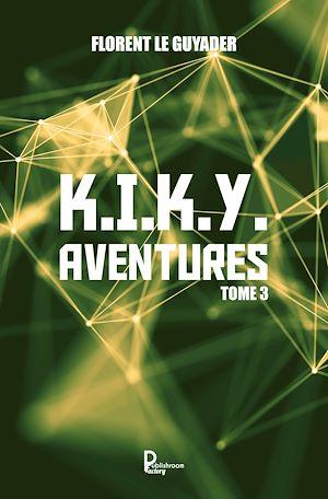 Téléchargez le livre :  K.I.K.Y. Aventures - Tome 3