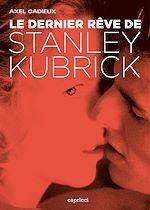 Téléchargez le livre :  Le dernier rêve de Stanley Kubrick