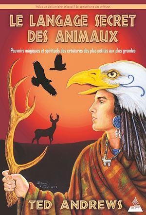 Le langage secret des animaux, POUVOIRS MAGIQUES ET SPIRITUELS DES CRÉATURES DES PLUS PETITES AUX PLUS GRANDES
