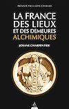 Télécharger le livre :  La France des lieux et des demeures alchimiques