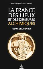 Download this eBook La France des lieux et des demeures alchimiques