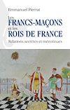 Télécharger le livre :  Les francs-maçons et les rois de France