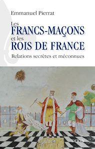 Téléchargez le livre :  Les francs-maçons et les rois de France