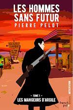 Download this eBook Les hommes sans futur - tome 1 Les mangeurs d'argile