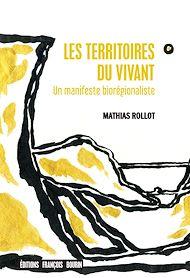 Téléchargez le livre :  Les Territoires du vivant. Un manifeste biorégionaliste