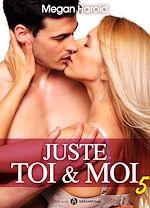 Téléchargez le livre :  Juste toi et moi - Volume 5