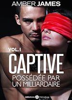 Télécharger cet ebook : La captive possédée par un milliardaire - Volume 1