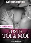 Télécharger le livre :  Juste toi et moi  - L'intégrale