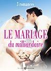 Téléchargez le livre numérique:  Le mariage du milliardaire - 3 romances