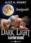 Télécharger le livre :  Dark Light - À lui pour toujours - L'intégrale