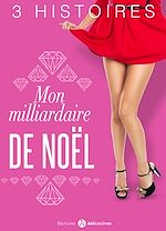 Télécharger cet eBook : Mon milliardaire de Noël - 3 Histoires