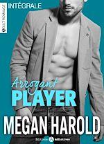 Téléchargez le livre :  Arrogant Player - L'intégrale