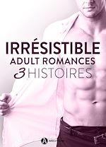 Télécharger cet eBook : Irrésistible - Adult Romances 3 histoires