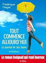 Téléchargez le livre :  Tout commence aujourd'hui : le journal de Léa Jaune - L'intégrale