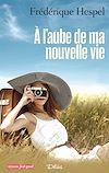 Télécharger le livre :  À l'aube de ma nouvelle vie