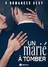 Télécharger le livre :  Un marié à tomber - 3 romances sexy