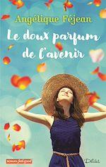 Download this eBook Le doux parfum de l'avenir