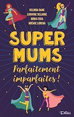 Téléchargez le livre :  Super Mums - Parfaitement imparfaites !