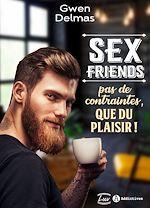 Téléchargez le livre :  Sex Friends – Pas de contraintes, que du plaisir !