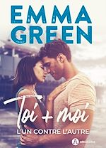 Toi + Moi, l'un contre l'autre : nouvelle édition avec bonus   Green, Emma