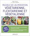Télécharger le livre :  Ma bible de l'alimentation végétarienne, flexitarienne et végétalienne