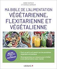 Téléchargez le livre :  Ma bible de l'alimentation végétarienne, flexitarienne et végétalienne